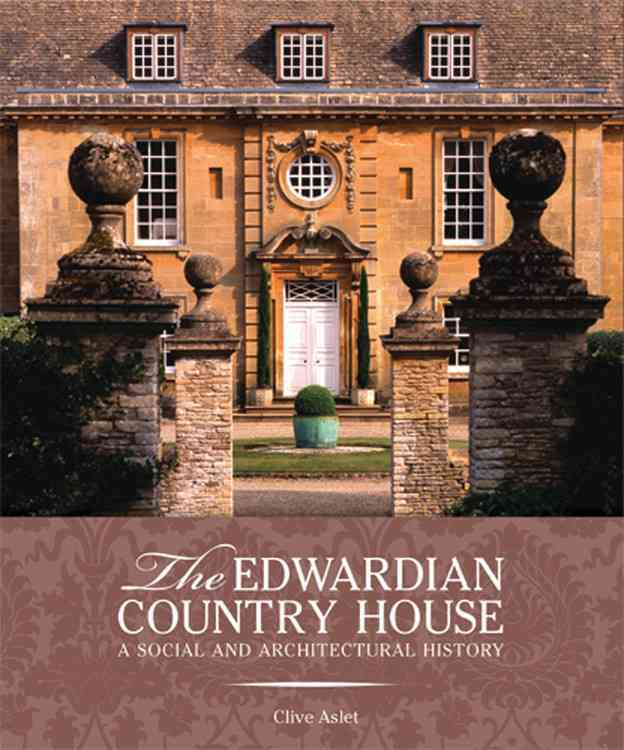 The Edwardian Country House: A Social and Architectural History (Hardcover)