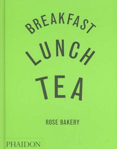 Breakfast, Lunch, Tea: Rose Bakery (Hardcover)