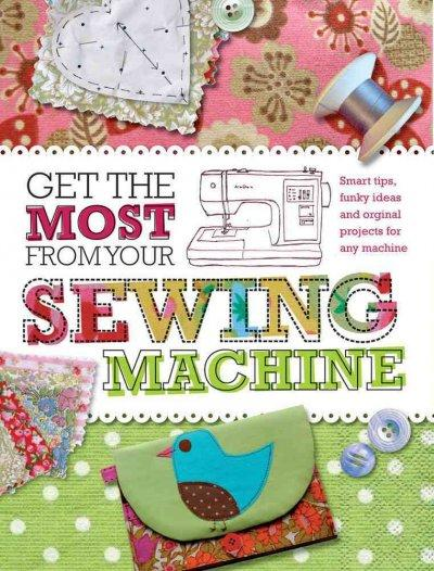 Get the Most from Your Sewing Machine (Paperback)