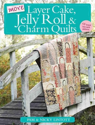 More Layer Cake, Jelly Roll and Charm Quilts (Paperback)