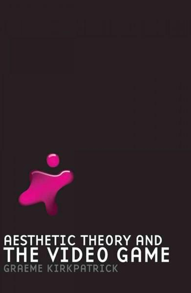 Aesthetic Theory and the Video Game (Hardcover)