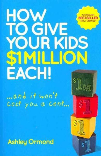 How to Give Your Kids $1 Million Each!: And It Won't Cost You a Cent (Paperback)