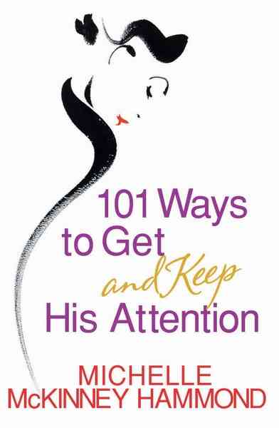 101 Ways to Get and Keep His Attention (Paperback)
