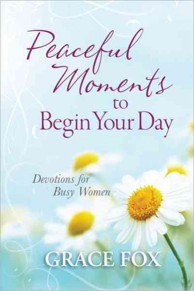 Peaceful Moments to Begin Your Day: Devotions for Busy Women (Hardcover)