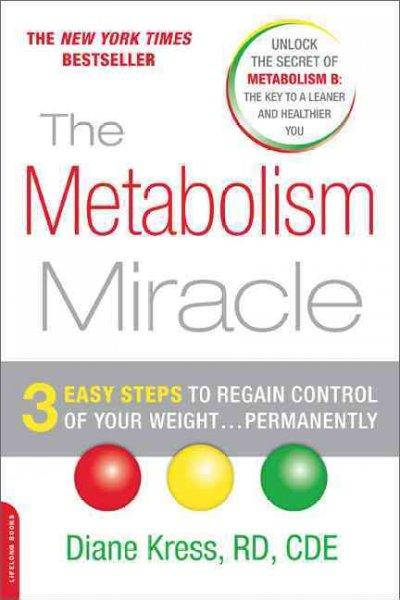 The Metabolism Miracle: 3 Easy Steps to Regain Control of Your Weight...Permanently (Paperback)