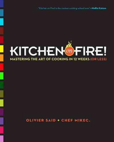 Kitchen on Fire!: Mastering the Art of Cooking in 12 Weeks (Or Less) (Hardcover)