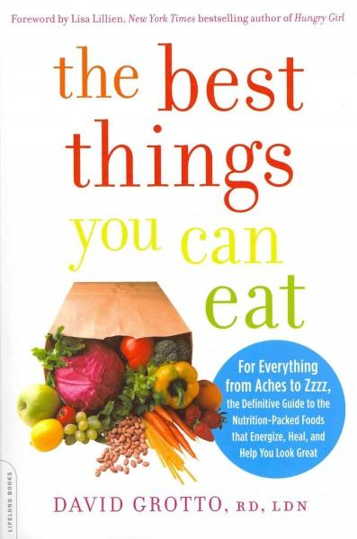 The Best Things You Can Eat: For Everything from Aches to Zzzz, the Definitive Guide to the Nutrition-Packed Food... (Paperback)