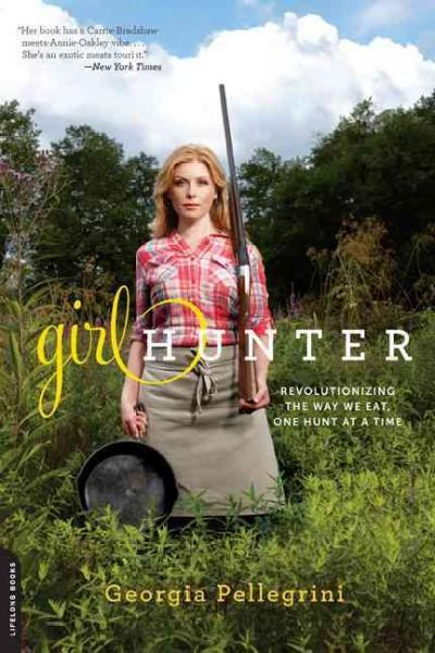 Girl Hunter: Revolutionizing the Way We Eat, One Hunt at a Time (Paperback)