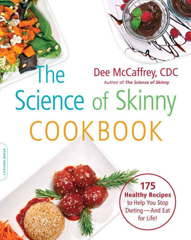 The Science of Skinny Cookbook: 175 Healthy Recipes to Help You Stop Dieting - and Eat for Life! (Paperback)
