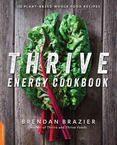 Thrive Energy Cookbook: 150 Plant-Based Whole Food Recipes (Paperback)