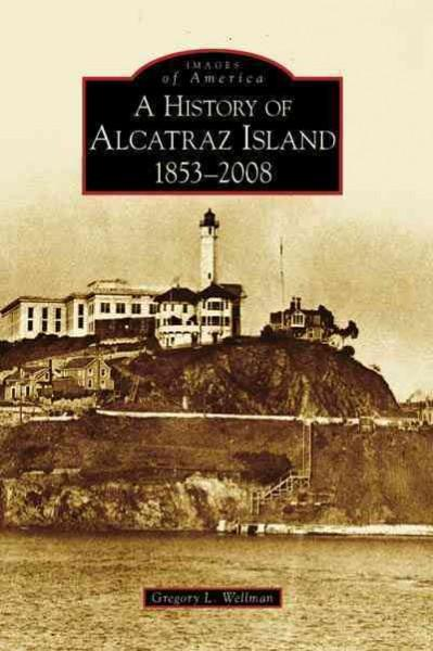 A History of Alcatraz Island, 1853-2008, Ca (Paperback)