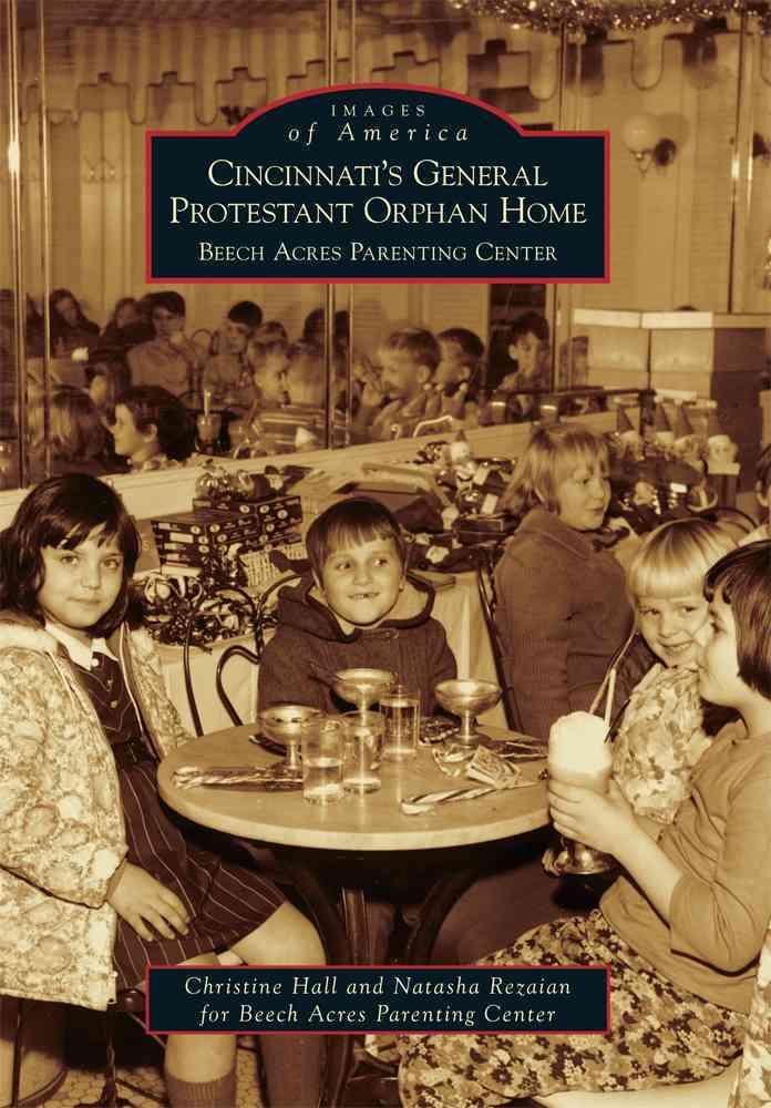 Cincinnati's General Protestant Orphan Home: Beech Acres Parenting Center (Paperback)