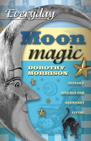 Everyday Moon Magic: Spells & Rituals for Abundant Living (Paperback)