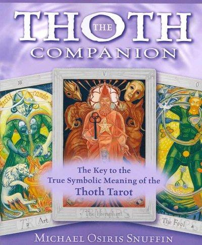 The Thoth Companion: The Key to the True Symbolic Meaning of the Thoth Tarot (Paperback)
