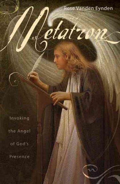Metatron: Invoking the Angel of God's Presence (Paperback)