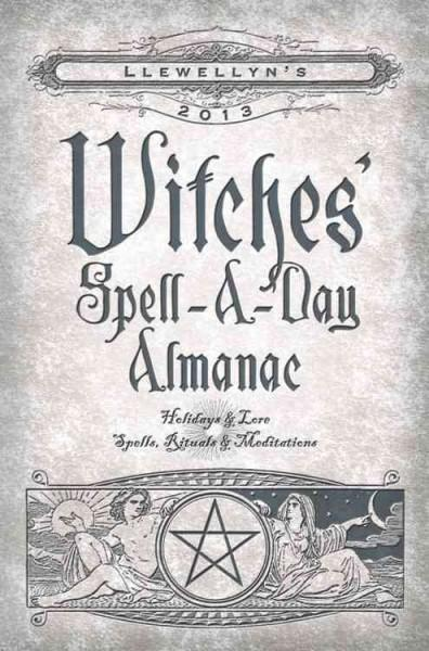 Llewellyn's 2013 Witches' Spell-a-Day Almanac: Holidays & Lore, Spells, Rituals & Meditations (Paperback)