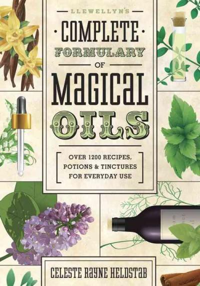 Llewellyn's Complete Formulary of Magical Oils: Over 1200 Recipes, Potions & Tinctures for Everyday Use (Paperback)