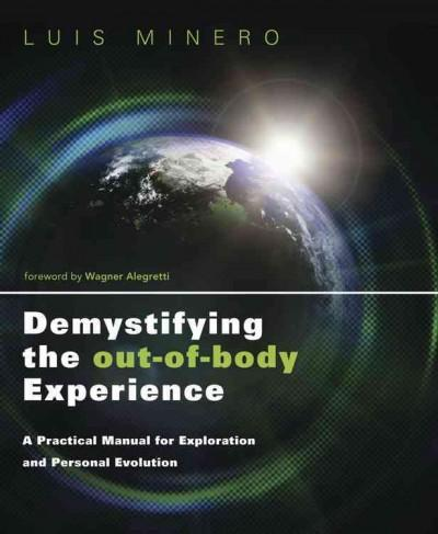 Demystifying the Out-of-Body Experience: A Practical Manual for Exploration and Personal Evolution (Paperback)