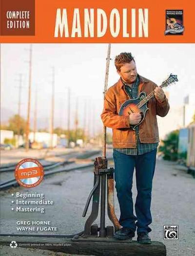 Mandolin Complete Edition: Beginning, Intermediate, Mastering