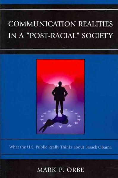 "Communication Realities in a ""Post Racial"" Society: What the U.S. Public Really Thinks of President Barack Obama (Paperback)"