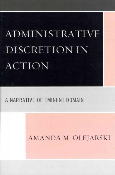 Administrative Discretion in Action: A Narrative of Eminent Domain (Hardcover)