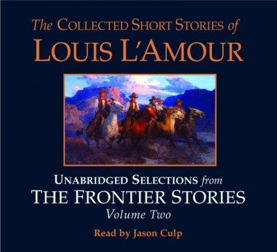 The Collected Short Stories of Louis L'amour: Selections from the Frontier Stories (CD-Audio)