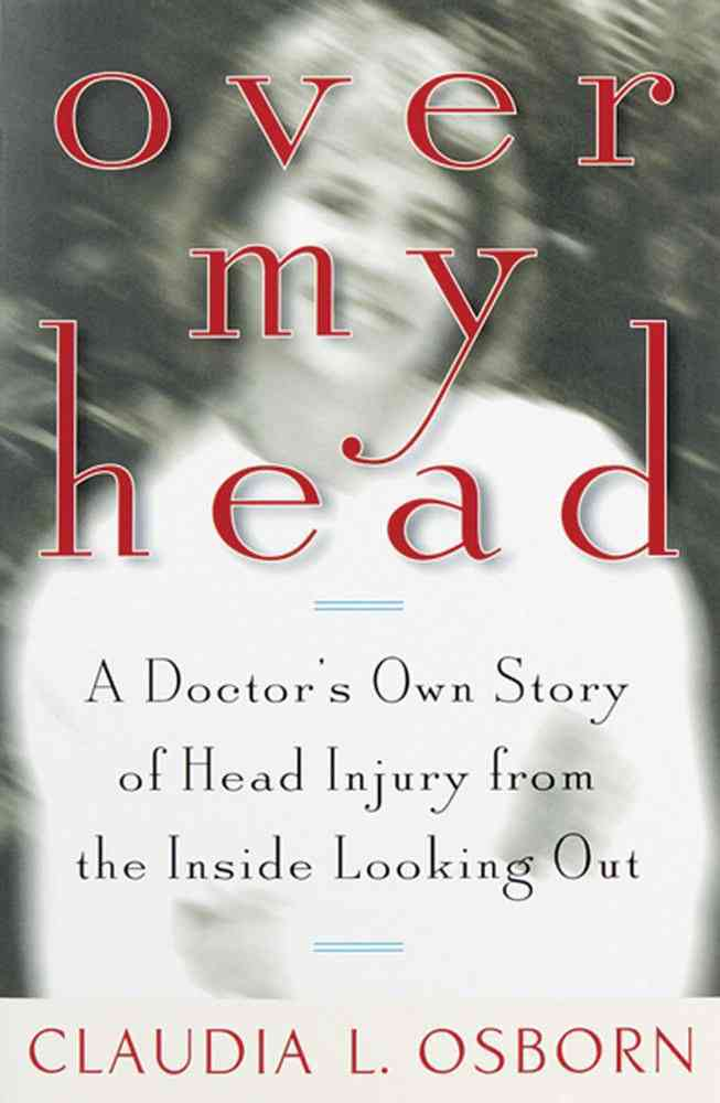 Over My Head: A Doctor's Own Story of Head Injury from the Inside Looking Out (Paperback)