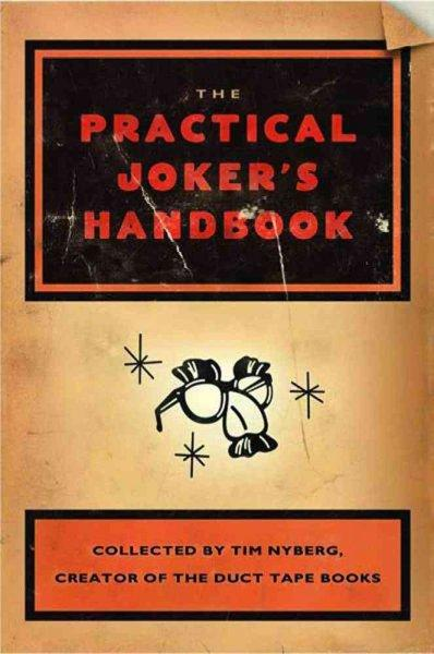 The Practical Joker's Handbook: Featuring Mischievously Funny Ideas from Well-Seasoned Practical Jokers Around th... (Paperback)