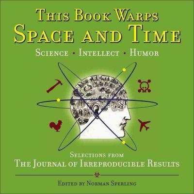 This Book Warps Space and Time: Selections from the Journal of Irreproducible Results (Paperback)
