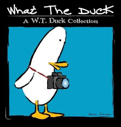 What the Duck: A W. T. Duck Collection (Paperback)