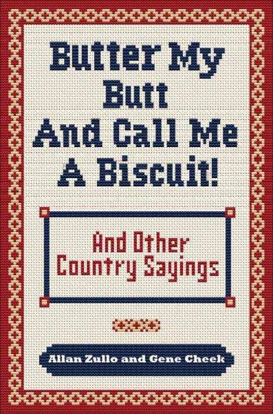 Butter My Butt and Call Me a Biscuit: And Other Country Sayings, Say-Sos, Hoots and Hollers (Paperback)
