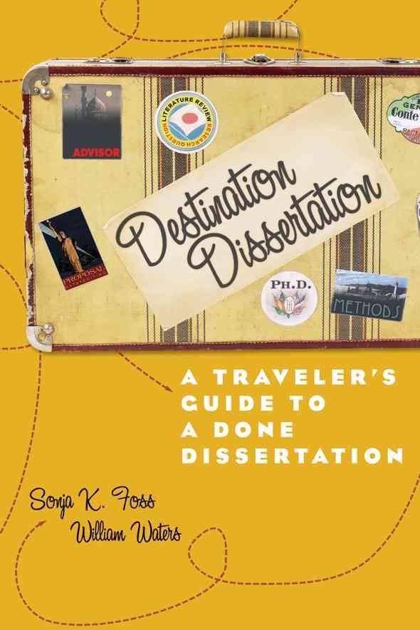 Destination Dissertation: A Traveler's Guide to a Done Dissertation (Paperback)