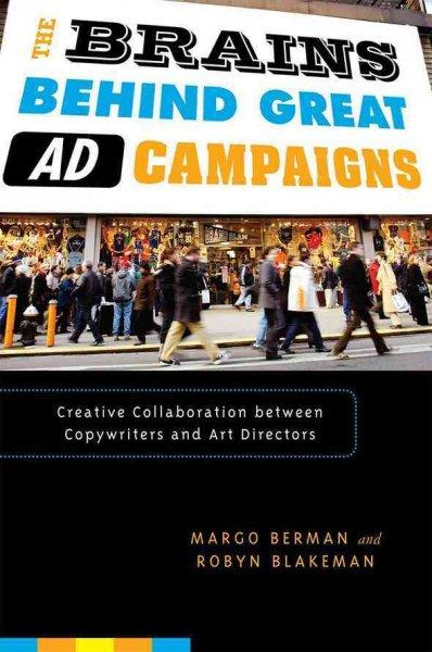 The Brains Behind Great Ad Campaigns: Creative Collaboration Between Copywriters and Art Directors (Paperback)