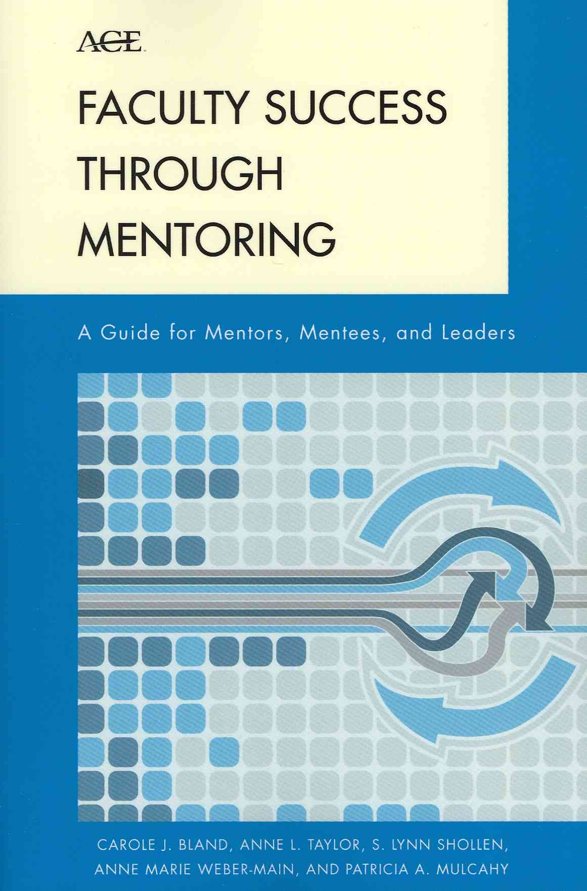 Faculty Success Through Mentoring: A Guide for Mentors, Mentees, and Leaders (Paperback)