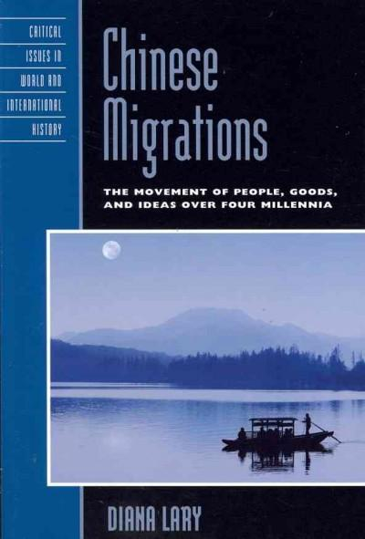 Chinese Migrations: The Movement of People, Goods, and Ideas over Four Millennia (Paperback)