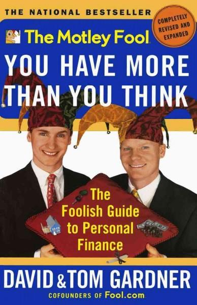The Motley Fool You Have More Than You Think: The Foolish Guide to Personal Finance (Paperback)