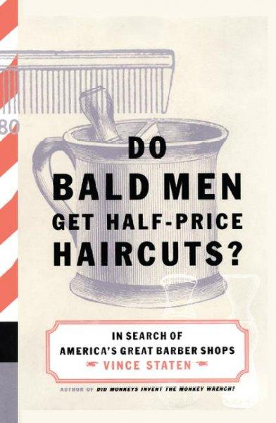 Do Bald Men Get Half-Price Haircuts?: In Search of America's Great Barbershops (Paperback)