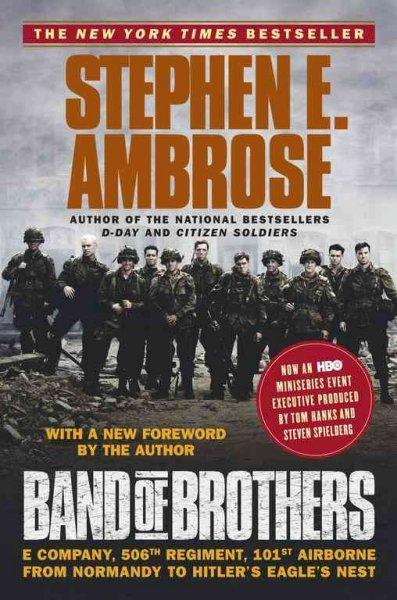 Band of Brothers: E Company, 506th Regiment, 101st Airborne from Normandy to Hitler's Eagle's Nest (Paperback)