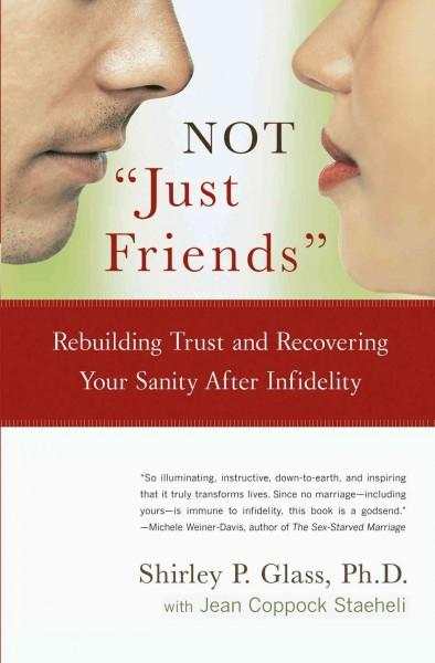 Not Just Friends: Rebuilding Trust and Recovering Your Sanity After Infidelity (Paperback)