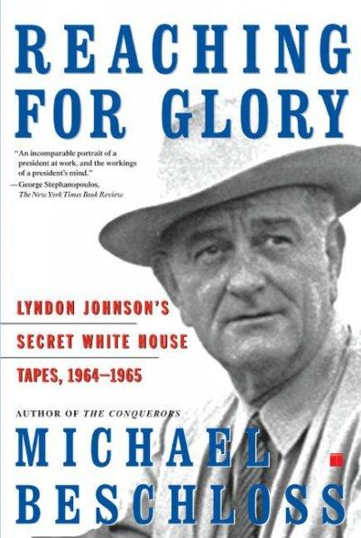 Reaching for Glory: Lyndon Johnson's Secret White House Tapes, 1964-1965 (Paperback) - Thumbnail 0