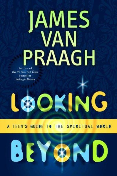 Looking Beyond: A Teen's Guide to the Spiritual World (Paperback)