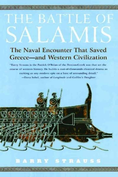 The Battle Of Salamis: The Naval Encounter That Saved Greece -- And Western Civilization (Paperback)
