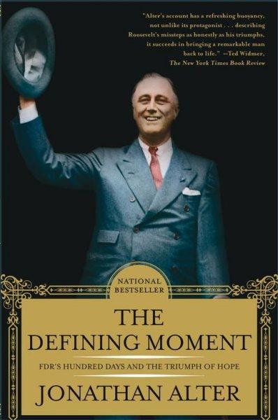 The Defining Moment: FDR's Hundred Days And the Triumph of Hope (Paperback)