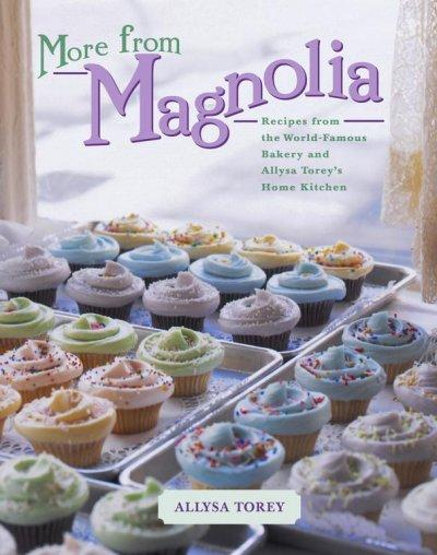 More from Magnolia: Recipes from the World-Famous Bakery and Allysa Torey's Home Kitchen (Hardcover)