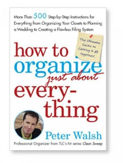 How To Organize just About Everything: More Than 500 Step-by-Step Instructions For Everything From Organizing You... (Hardcover)
