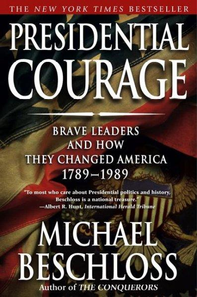 Presidential Courage: Brave Leaders and How They Changed America 1789-1989 (Paperback)