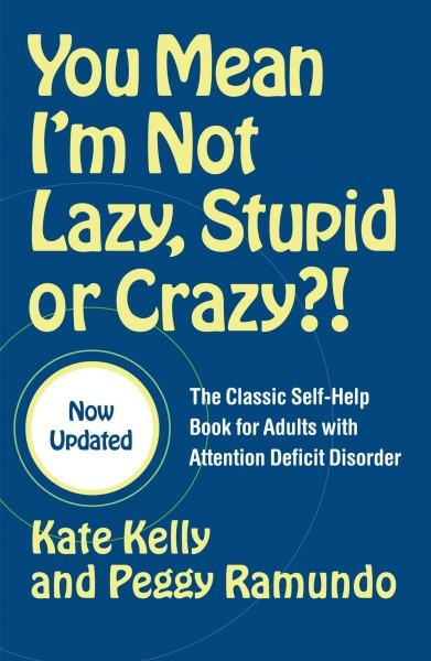 You Mean I'm Not Lazy, Stupid, Or Crazy?!: The Classic Self-help Book For Adults With Attention Deficit Disorder (Paperback)