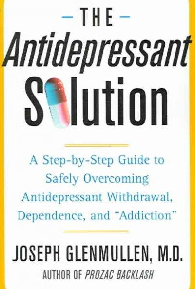 The Antidepressant Solution: A Step-by-step Guide to Safely Overcoming Antidepressant Withdrawal, Dependence, And... (Paperback)