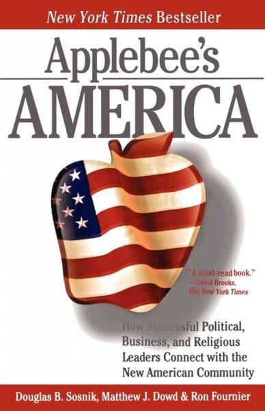 Applebee's America: How Successful Political, Business, and Religious Leaders Connect With the New American Commu... (Paperback)