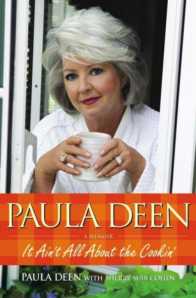 Paula Deen: It Ain't All About the Cookin' (Hardcover)